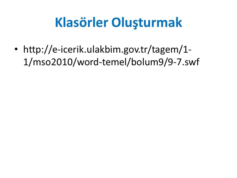 Klasörler Oluşturmak http://e-icerik.ulakbim.gov.tr/tagem/1- 1/mso2010/word-temel/bolum9/9-7.swf