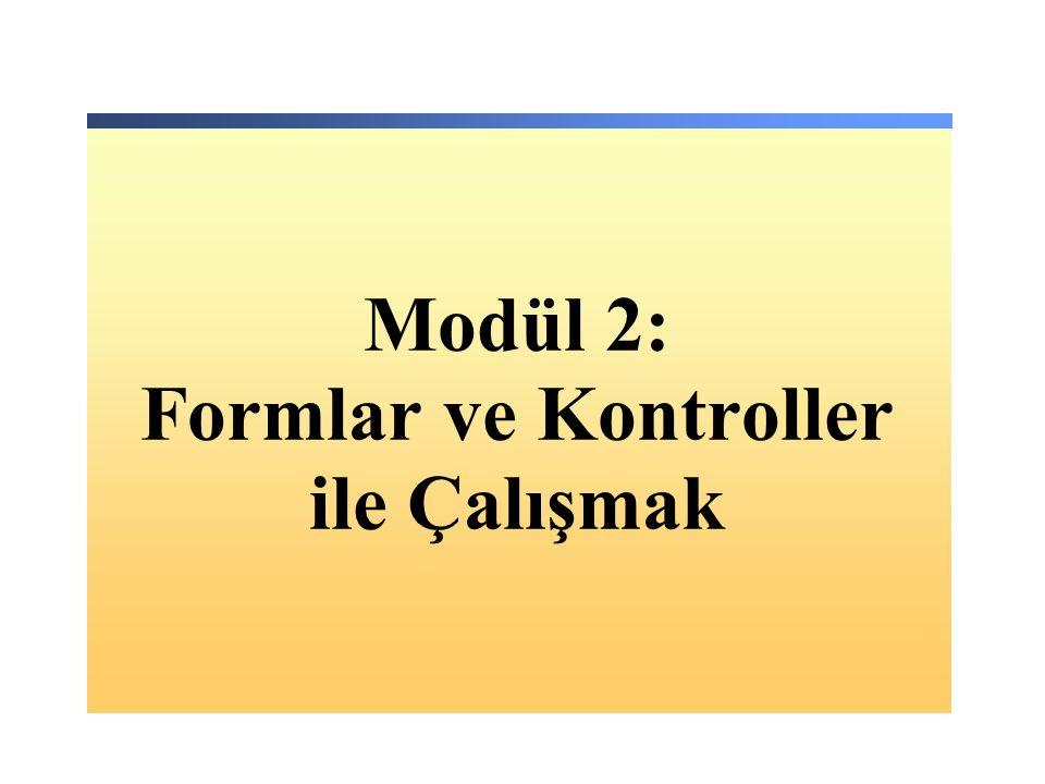 Modül 2: Formlar ve Kontroller ile Çalışmak