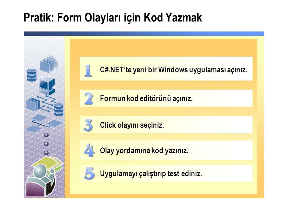 Pratik: Form Olayları için Kod Yazmak C#.NET'te yeni bir Windows uygulaması açınız.