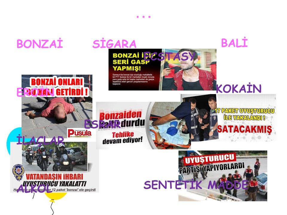 MADDE BAĞIMLILIĞI Türkiye'de son yıllarda, Bonzai başta olmak üzere sentetik uyuşturucu kullanımının yaygınlaşması, korkutucu boyutlara ulaşmış, özell