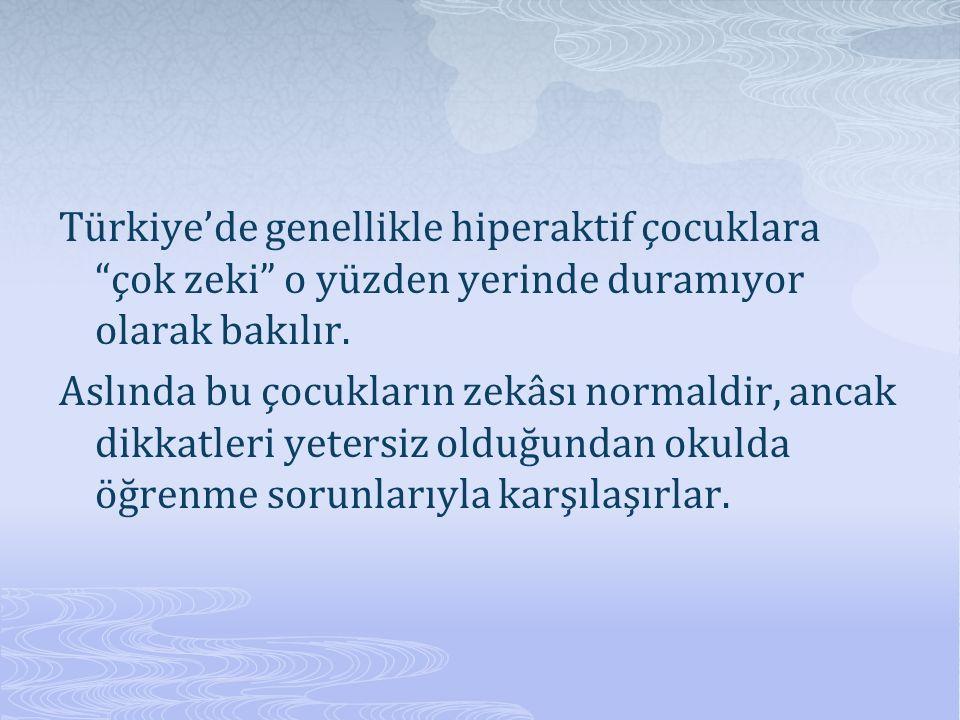"""Türkiye'de genellikle hiperaktif çocuklara """"çok zeki"""" o yüzden yerinde duramıyor olarak bakılır. Aslında bu çocukların zekâsı normaldir, ancak dikkatl"""