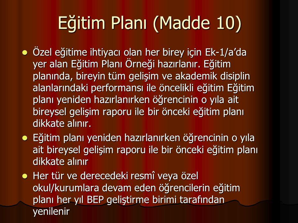 Eğitim Planı (Madde 10) Özel eğitime ihtiyacı olan her birey için Ek-1/a'da yer alan Eğitim Planı Örneği hazırlanır.