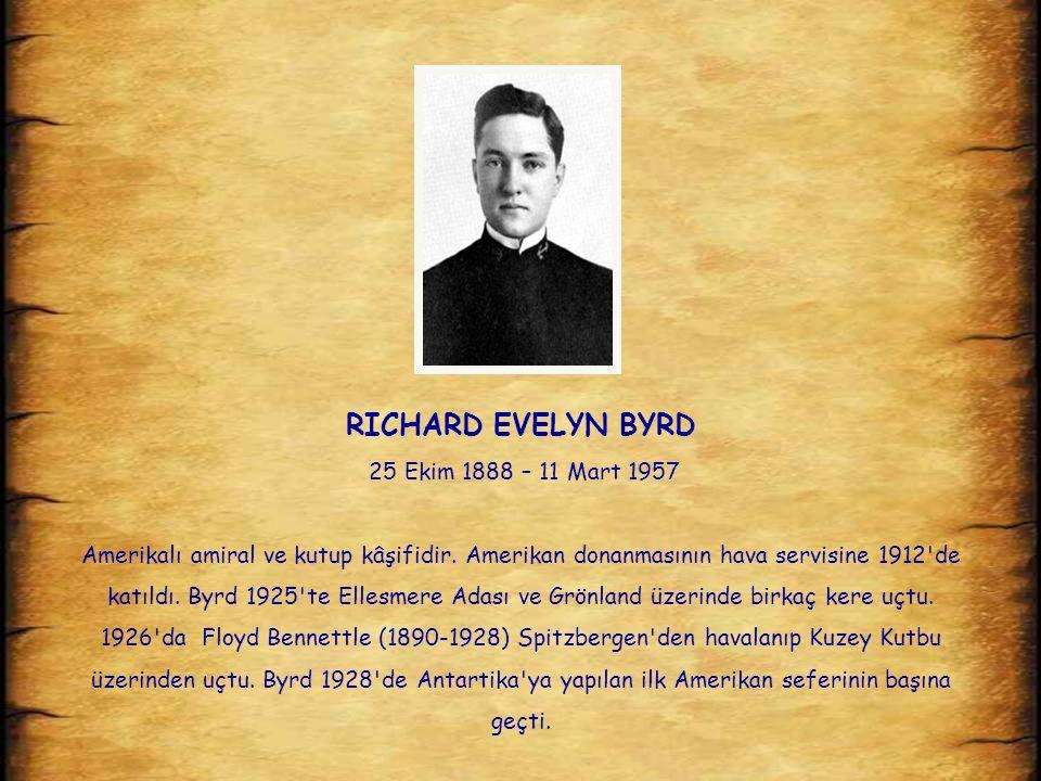 2 RICHARD EVELYN BYRD 25 Ekim 1888 – 11 Mart 1957 Amerikalı amiral ve kutup kâşifidir.