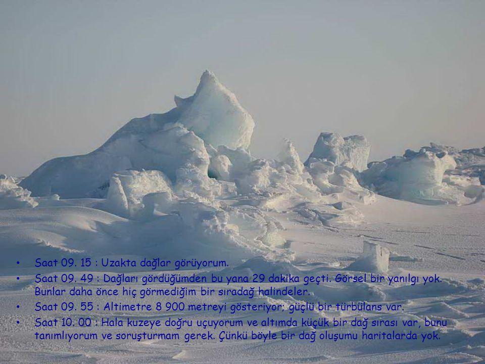 Saat 09. 10 : Çok büyük bir buz alanı, altta kar yağıyor.
