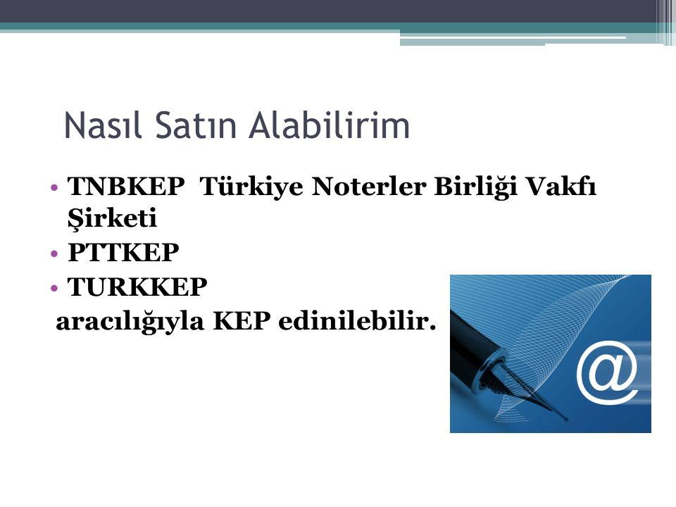 Nasıl Satın Alabilirim TNBKEP Türkiye Noterler Birliği Vakfı Şirketi PTTKEP TURKKEP aracılığıyla KEP edinilebilir.