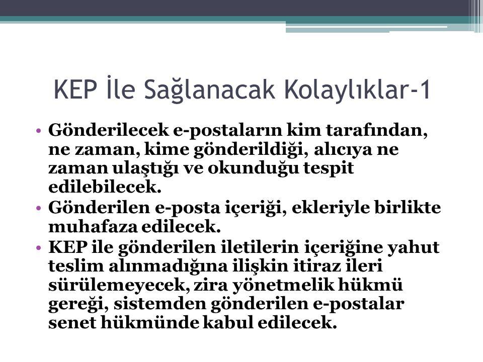 KEP İle Sağlanacak Kolaylıklar-1 Gönderilecek e-postaların kim tarafından, ne zaman, kime gönderildiği, alıcıya ne zaman ulaştığı ve okunduğu tespit edilebilecek.