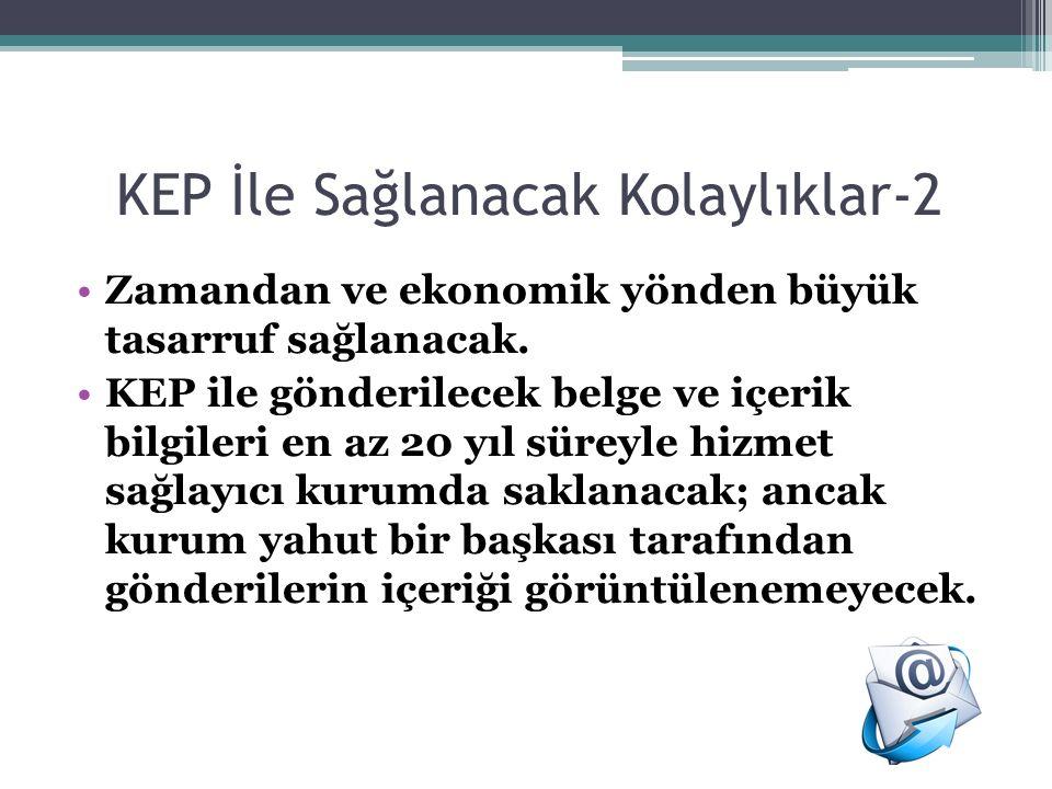 KEP İle Sağlanacak Kolaylıklar-2 Zamandan ve ekonomik yönden büyük tasarruf sağlanacak.