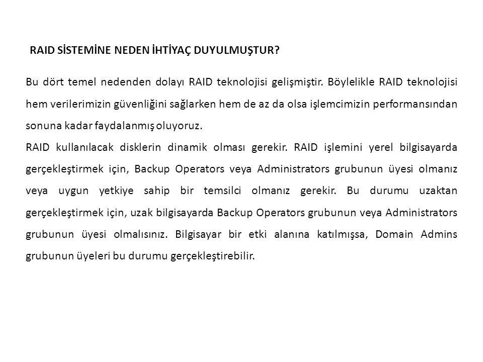 Bu dört temel nedenden dolayı RAID teknolojisi gelişmiştir.