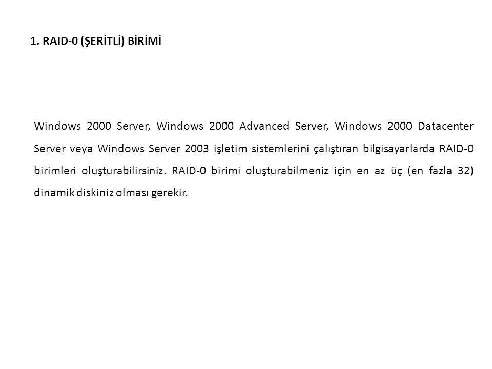1. RAID-0 (ŞERİTLİ) BİRİMİ Windows 2000 Server, Windows 2000 Advanced Server, Windows 2000 Datacenter Server veya Windows Server 2003 işletim sistemle