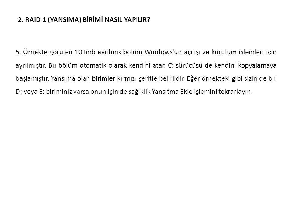 2. RAID-1 (YANSIMA) BİRİMİ NASIL YAPILIR. 5.