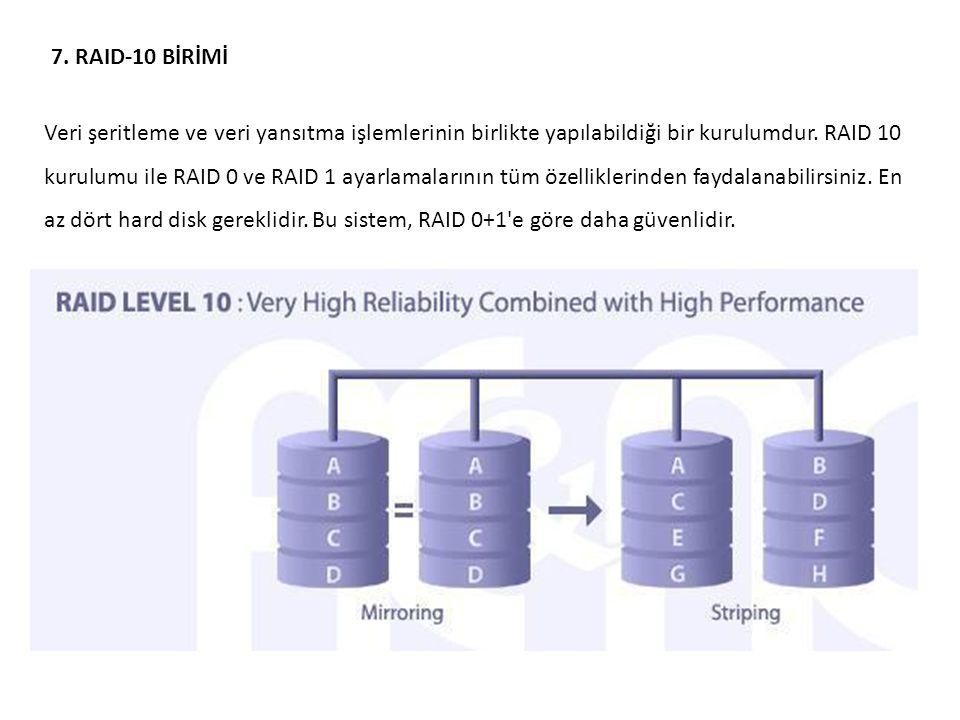 7. RAID-10 BİRİMİ Veri şeritleme ve veri yansıtma işlemlerinin birlikte yapılabildiği bir kurulumdur. RAID 10 kurulumu ile RAID 0 ve RAID 1 ayarlamala