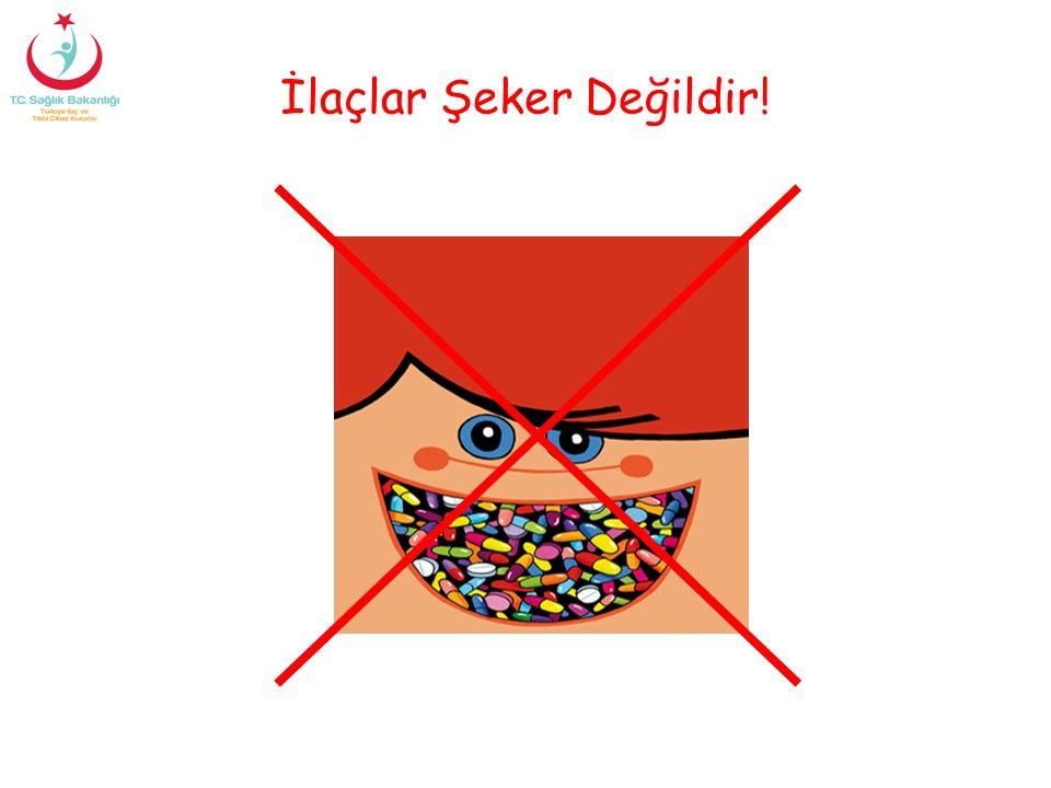 İlaçlar Şeker Değildir!