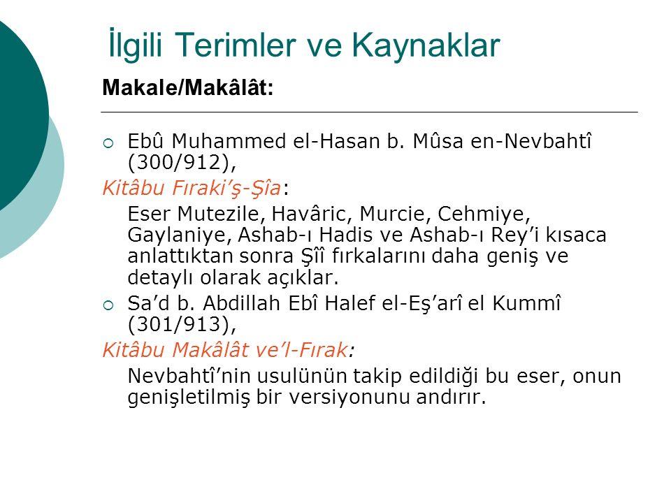 İlgili Terimler ve Kaynaklar Makale/Makâlât:  Ebû Muhammed el-Hasan b. Mûsa en-Nevbahtî (300/912), Kitâbu Fıraki'ş-Şîa: Eser Mutezile, Havâric, Murci