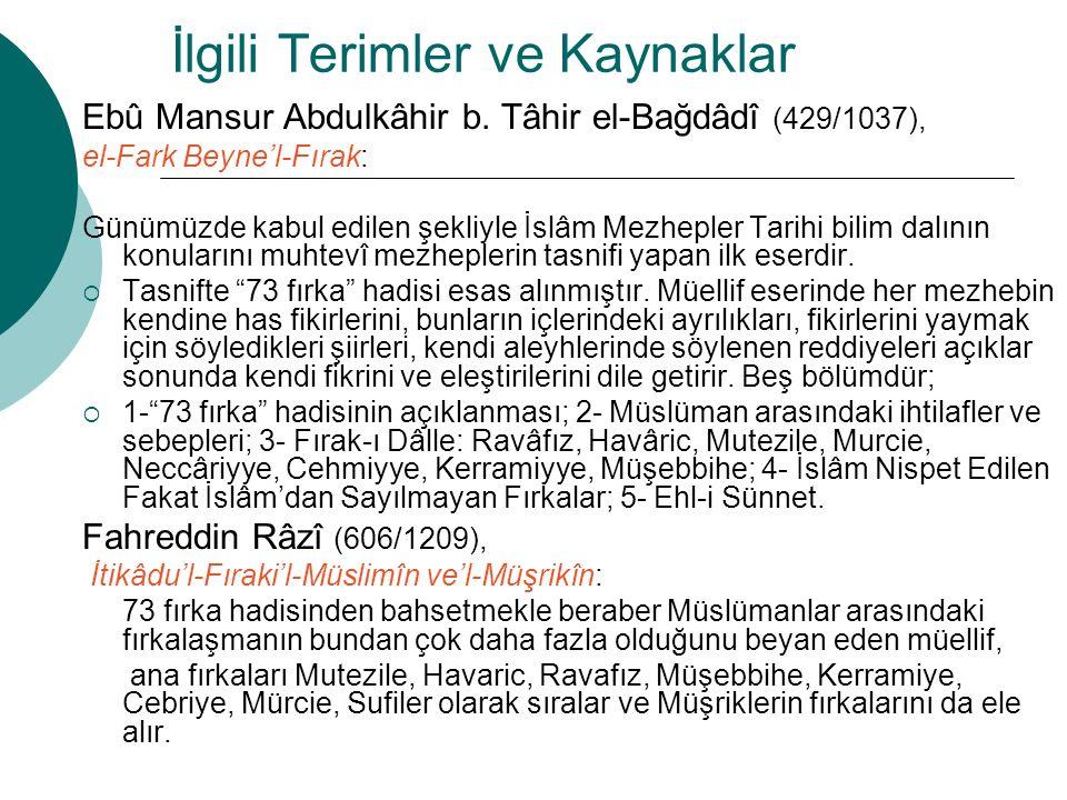 İlgili Terimler ve Kaynaklar Ebû Mansur Abdulkâhir b. Tâhir el-Bağdâdî (429/1037), el-Fark Beyne'l-Fırak: Günümüzde kabul edilen şekliyle İslâm Mezhep