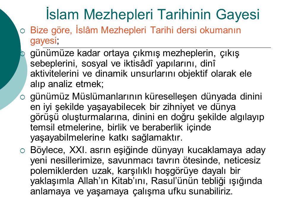 İslam Mezhepleri Tarihinin Gayesi  Bize göre, İslâm Mezhepleri Tarihi dersi okumanın gayesi;  günümüze kadar ortaya çıkmış mezheplerin, çıkış sebepl