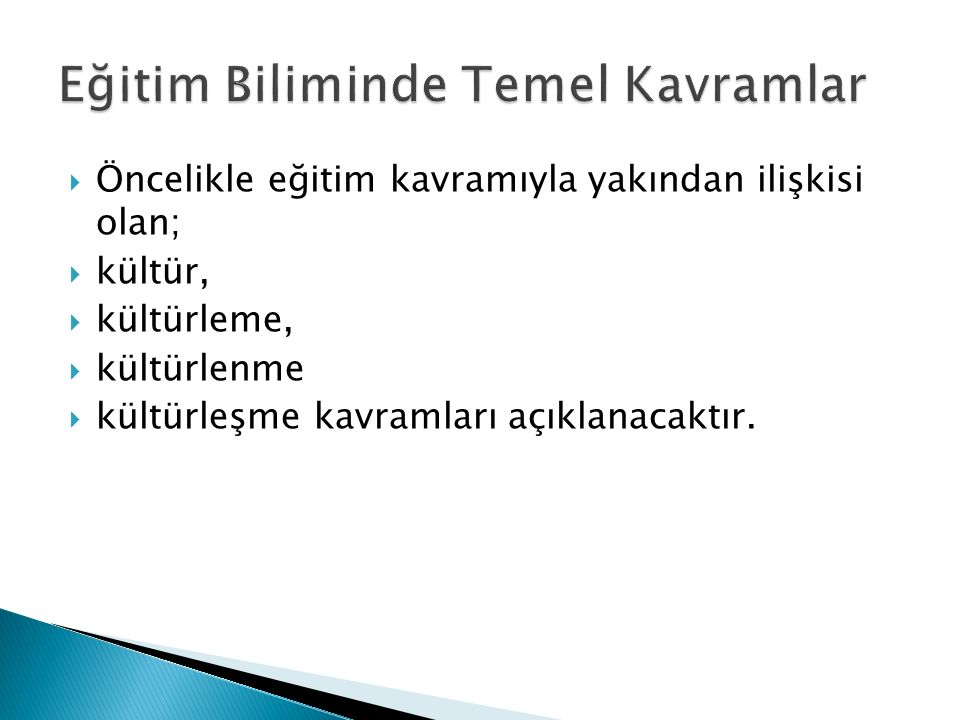  Öncelikle eğitim kavramıyla yakından ilişkisi olan;  kültür,  kültürleme,  kültürlenme  kültürleşme kavramları açıklanacaktır.