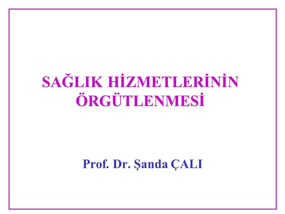 SAĞLIK HİZMETLERİNİN ÖRGÜTLENMESİ Prof. Dr. Şanda ÇALI