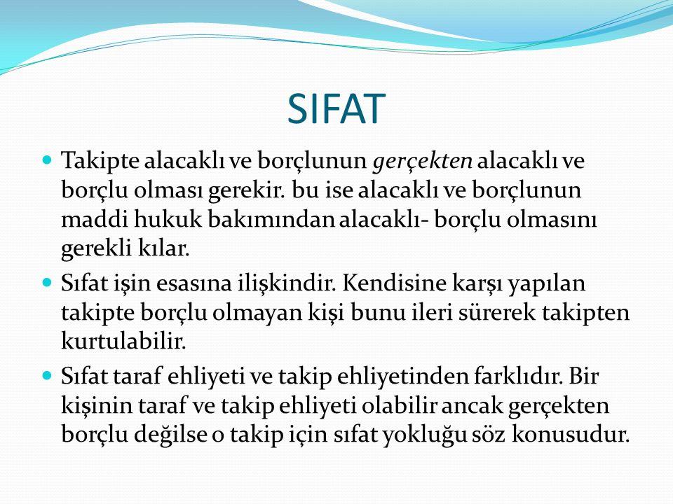 SIFAT Taraf ve takip ehliyeti takipte bulunması gerekli zorunlu şartlardandır.