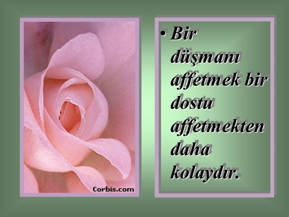 Bir düşmanı affetmek bir dostu affetmekten daha kolaydır.Bir düşmanı affetmek bir dostu affetmekten daha kolaydır.