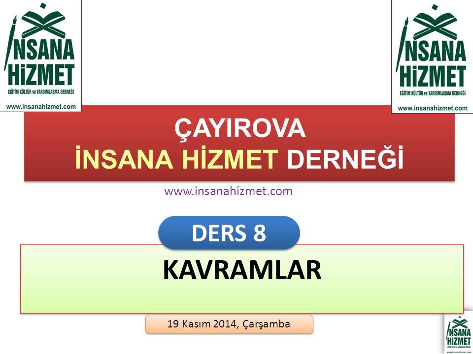 ÇAYIROVA İNSANA HİZMET DERNEĞİ 19 Kasım 2014, Çarşamba KAVRAMLAR DERS 8 www.insanahizmet.com