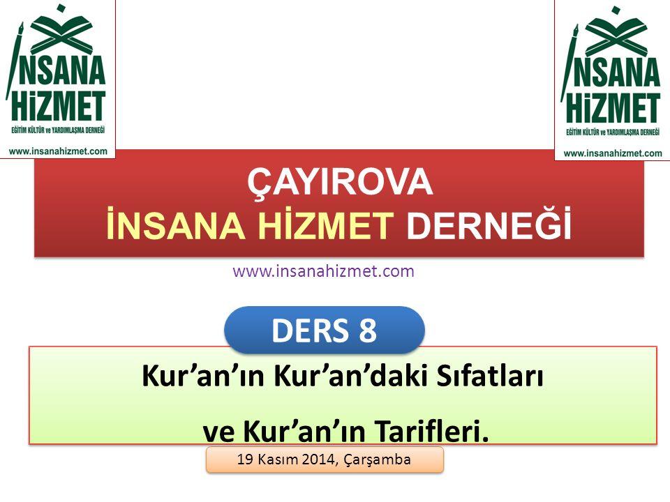 ÇAYIROVA İNSANA HİZMET DERNEĞİ 19 Kasım 2014, Çarşamba Kur'an'ın Kur'an'daki Sıfatları ve Kur'an'ın Tarifleri.
