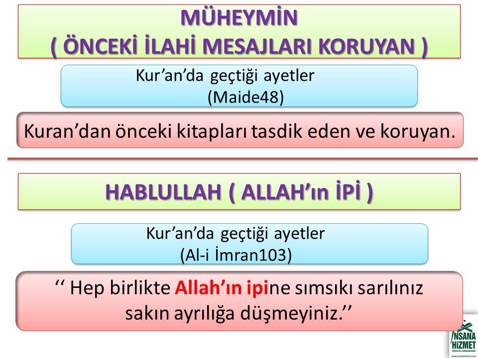 MÜHEYMİN ( ÖNCEKİ İLAHİ MESAJLARI KORUYAN ) MÜHEYMİN Kuran'dan önceki kitapları tasdik eden ve koruyan.