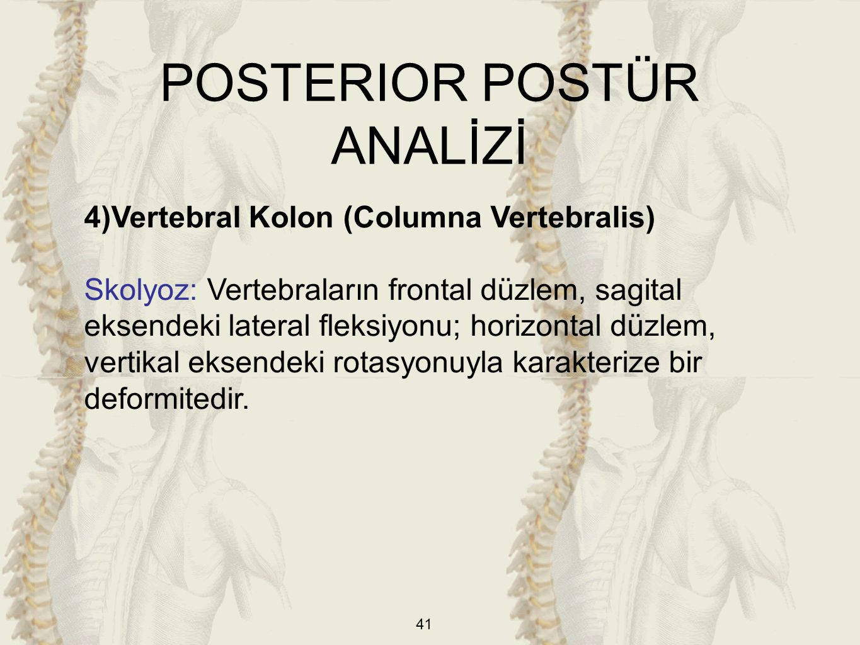 41 4)Vertebral Kolon (Columna Vertebralis) Skolyoz: Vertebraların frontal düzlem, sagital eksendeki lateral fleksiyonu; horizontal düzlem, vertikal ek