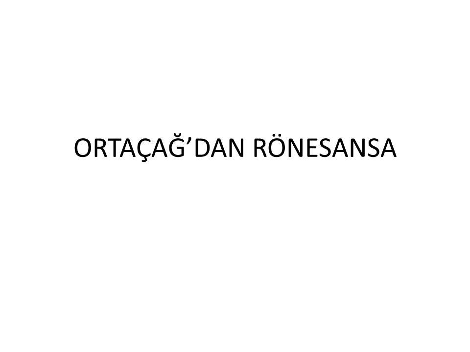 ORTAÇAĞ'DAN RÖNESANSA