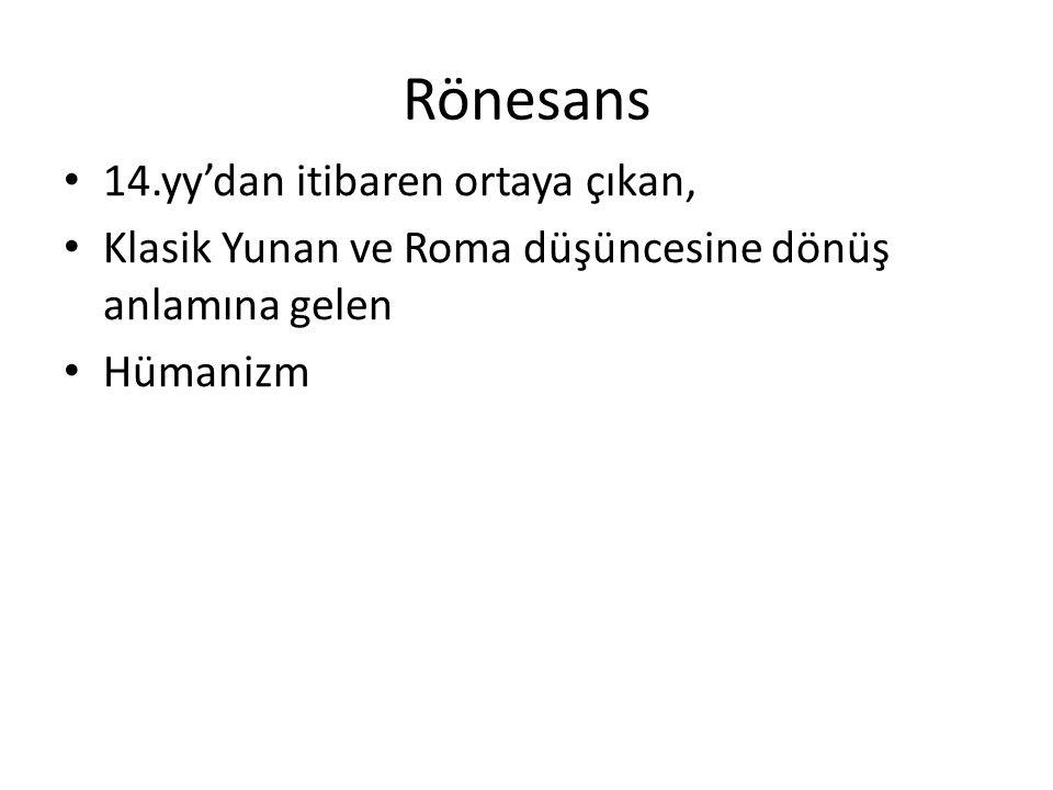 Rönesans 14.yy'dan itibaren ortaya çıkan, Klasik Yunan ve Roma düşüncesine dönüş anlamına gelen Hümanizm