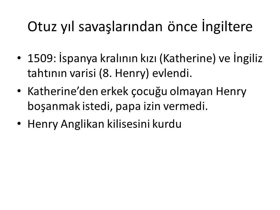 Otuz yıl savaşlarından önce İngiltere 1509: İspanya kralının kızı (Katherine) ve İngiliz tahtının varisi (8. Henry) evlendi. Katherine'den erkek çocuğ