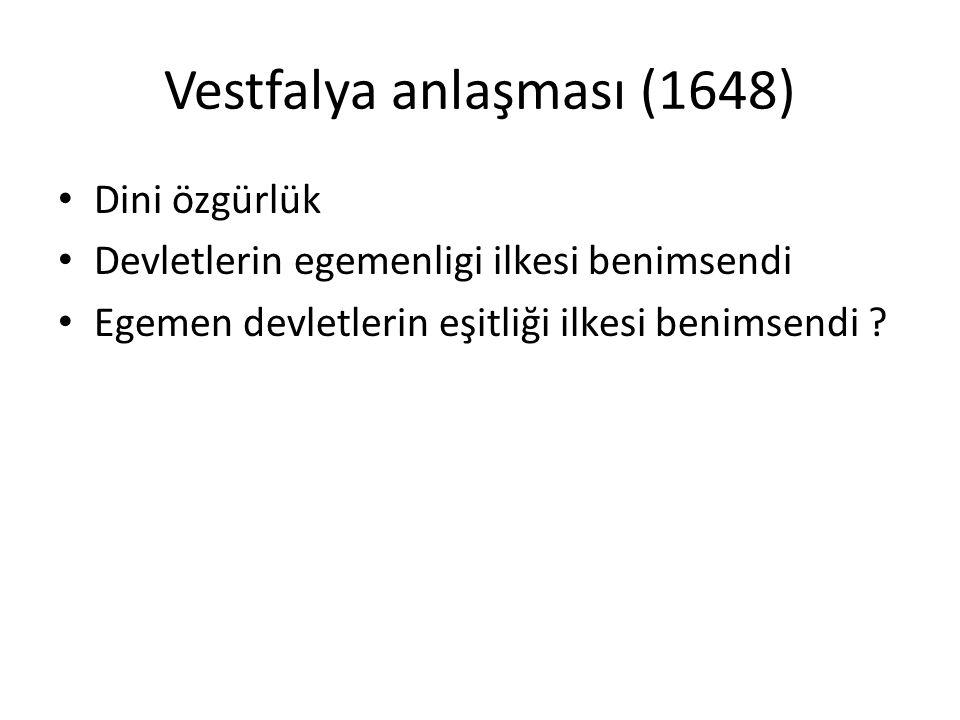 Vestfalya anlaşması (1648) Dini özgürlük Devletlerin egemenligi ilkesi benimsendi Egemen devletlerin eşitliği ilkesi benimsendi ?