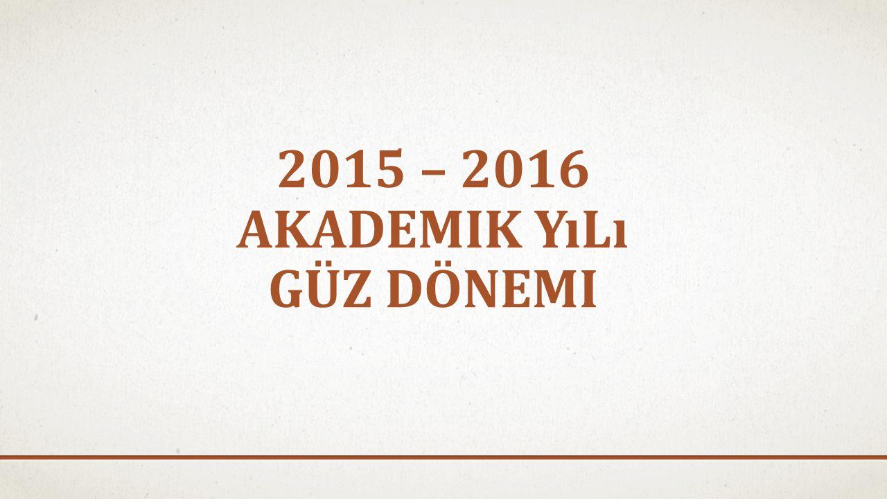 2015 – 2016 AKADEMIK YıLı GÜZ DÖNEMI
