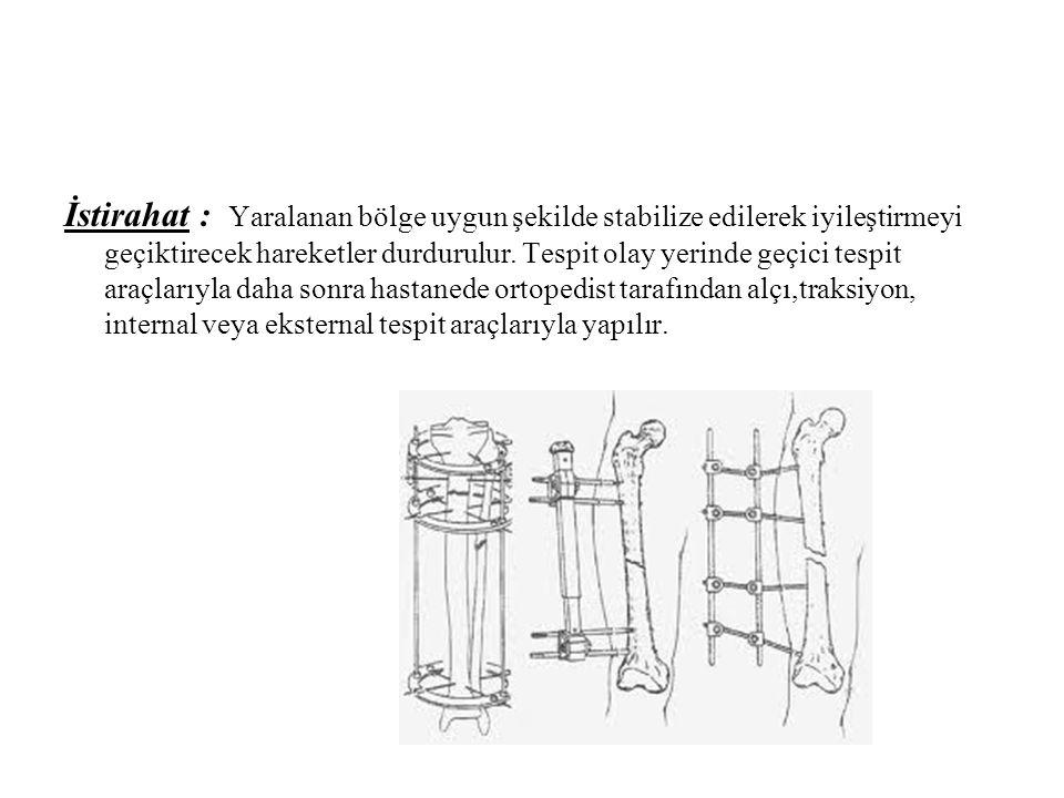 İstirahat : Yaralanan bölge uygun şekilde stabilize edilerek iyileştirmeyi geçiktirecek hareketler durdurulur. Tespit olay yerinde geçici tespit araçl
