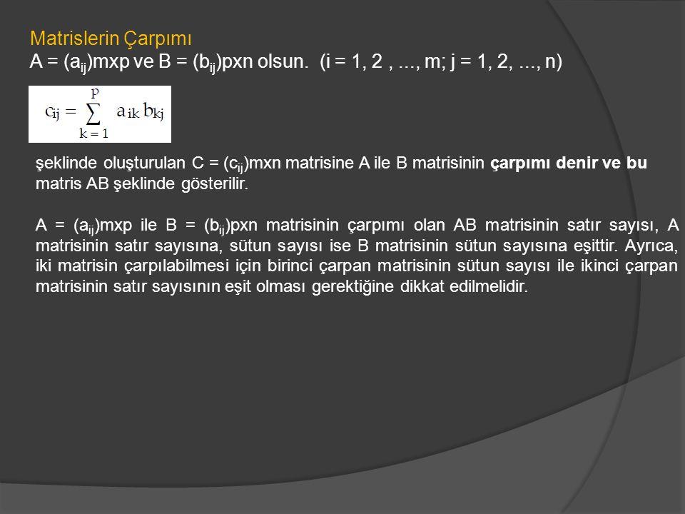 Matrislerin Çarpımı A = (a ij )mxp ve B = (b ij )pxn olsun. (i = 1, 2,..., m; j = 1, 2,..., n) şeklinde oluşturulan C = (c ij )mxn matrisine A ile B m