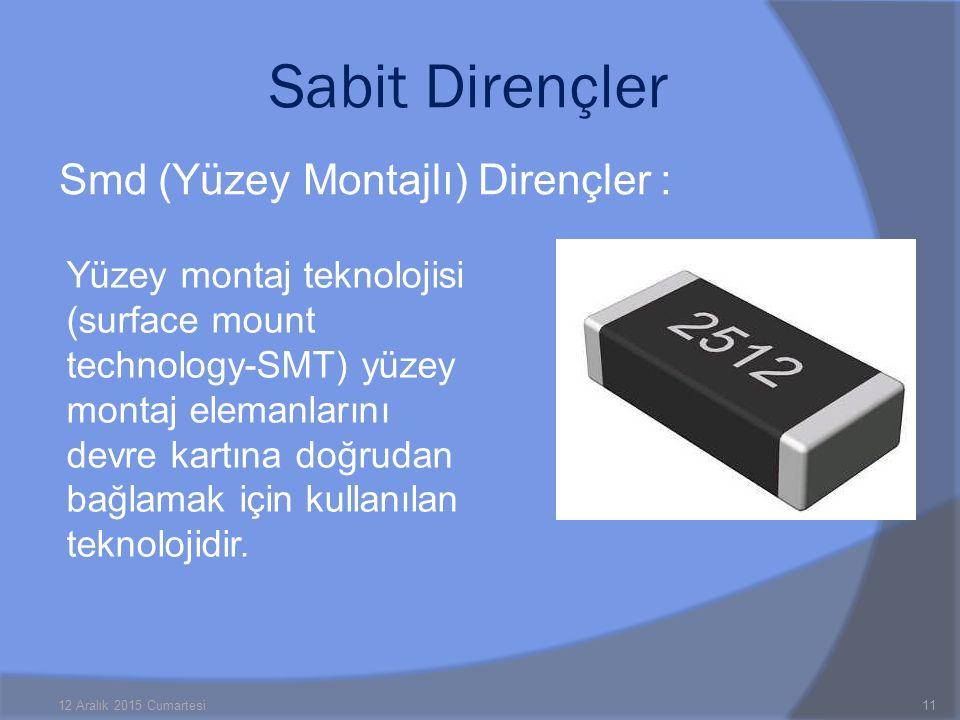 Smd (Yüzey Montajlı) Dirençler : 12 Aralık 2015 Cumartesi11 Sabit Dirençler Yüzey montaj teknolojisi (surface mount technology-SMT) yüzey montaj elemanlarını devre kartına doğrudan bağlamak için kullanılan teknolojidir.