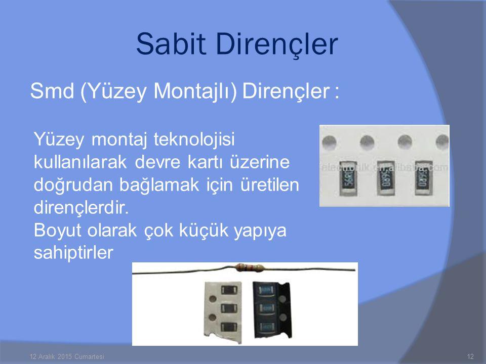 Smd (Yüzey Montajlı) Dirençler : 12 Aralık 2015 Cumartesi12 Sabit Dirençler Yüzey montaj teknolojisi kullanılarak devre kartı üzerine doğrudan bağlama