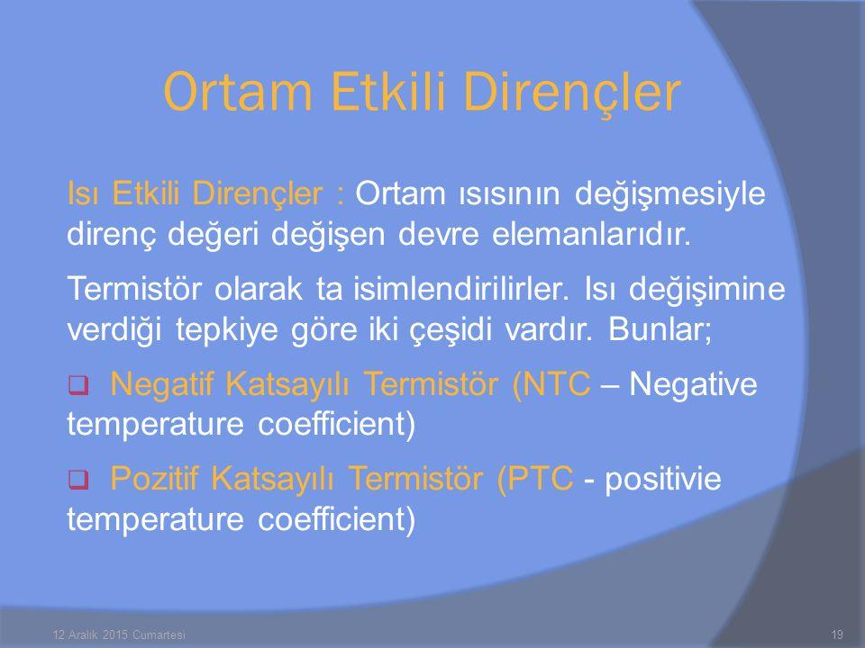 Isı Etkili Dirençler : Ortam ısısının değişmesiyle direnç değeri değişen devre elemanlarıdır.