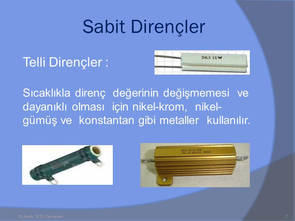 Telli Dirençler : Sıcaklıkla direnç değerinin değişmemesi ve dayanıklı olması için nikel-krom, nikel- gümüş ve konstantan gibi metaller kullanılır. 12
