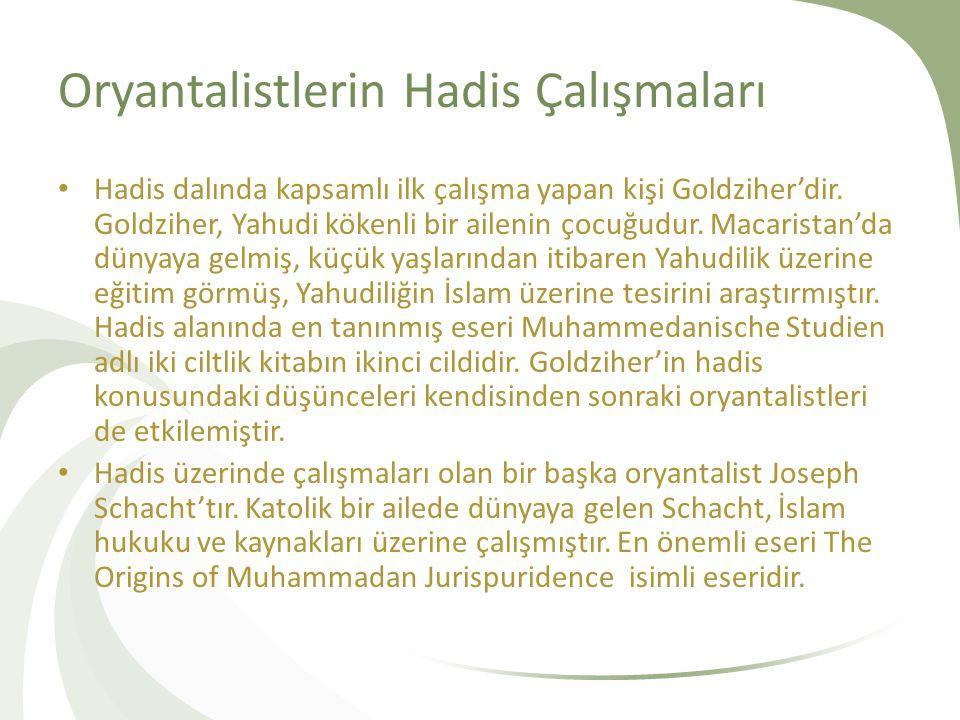 Oryantalistlerin Hadis Çalışmaları Hadis dalında kapsamlı ilk çalışma yapan kişi Goldziher'dir. Goldziher, Yahudi kökenli bir ailenin çocuğudur. Macar