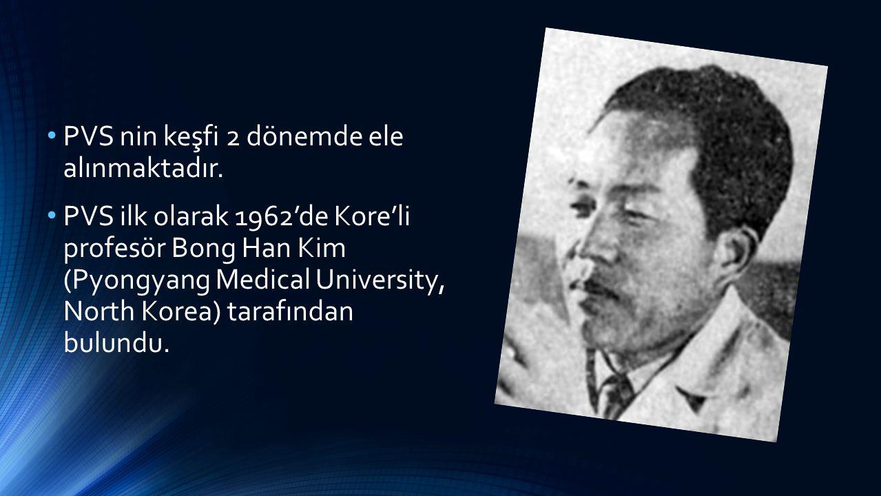 PVS nin keşfi 2 dönemde ele alınmaktadır. PVS ilk olarak 1962'de Kore'li profesör Bong Han Kim (Pyongyang Medical University, North Korea) tarafından
