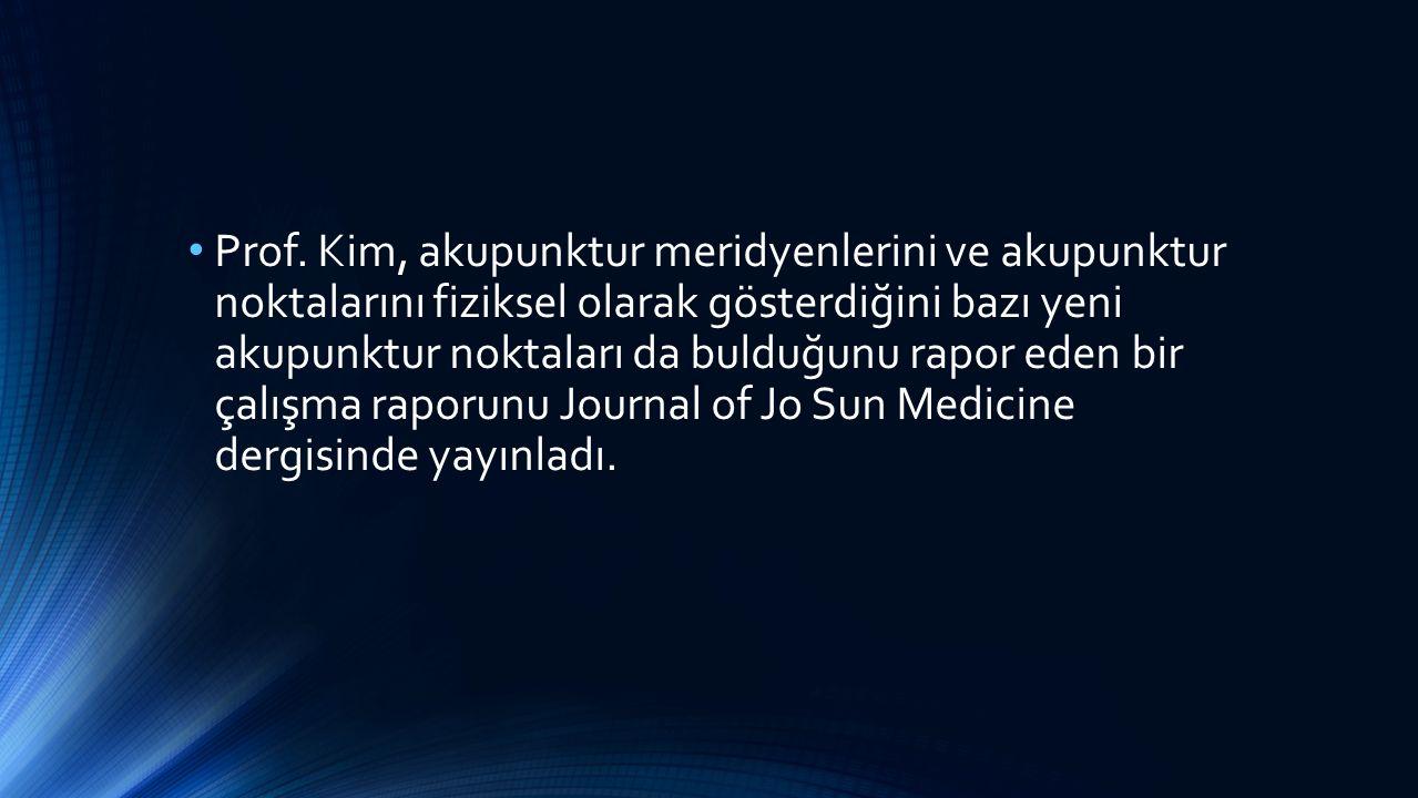 Prof. Kim, akupunktur meridyenlerini ve akupunktur noktalarını fiziksel olarak gösterdiğini bazı yeni akupunktur noktaları da bulduğunu rapor eden bir