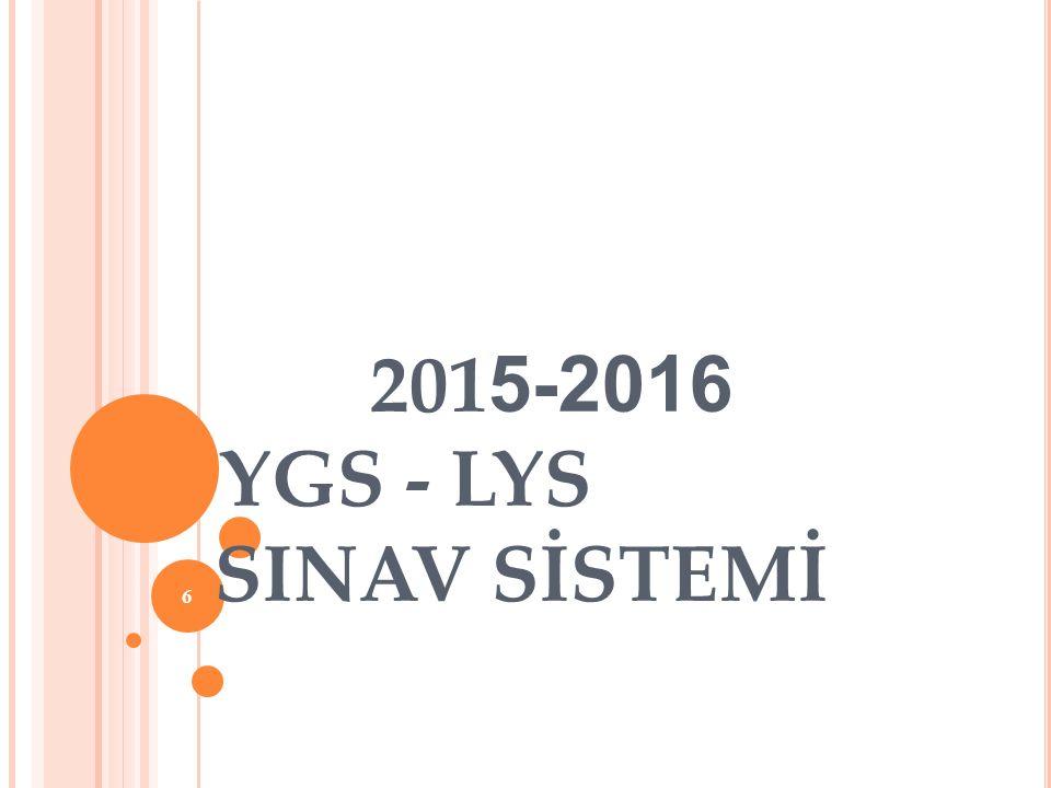 7 GENEL BİLGİLER YGS - LYS 2 aşamadan oluşan bir sınav sistemdir.