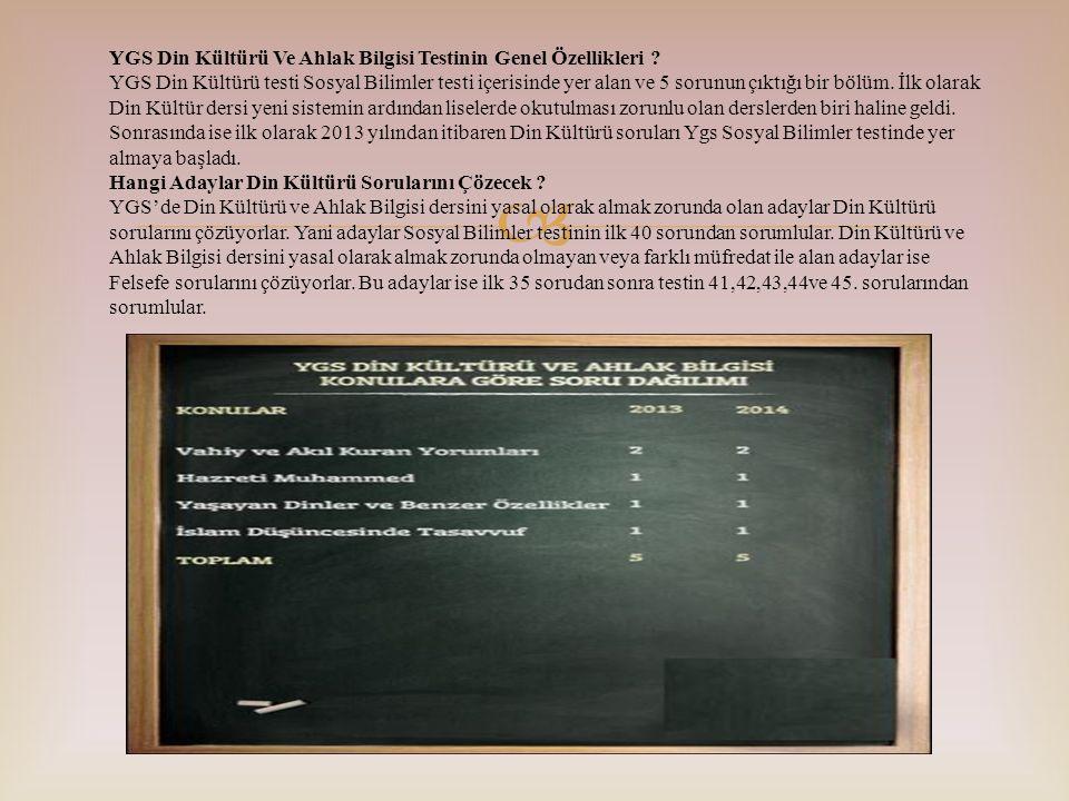  YGS Din Kültürü Ve Ahlak Bilgisi Testinin Genel Özellikleri ? YGS Din Kültürü testi Sosyal Bilimler testi içerisinde yer alan ve 5 sorunun çıktığı b
