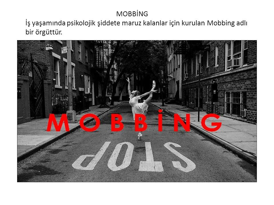 MOBBİNG İş yaşamında psikolojik şiddete maruz kalanlar için kurulan Mobbing adlı bir örgüttür.