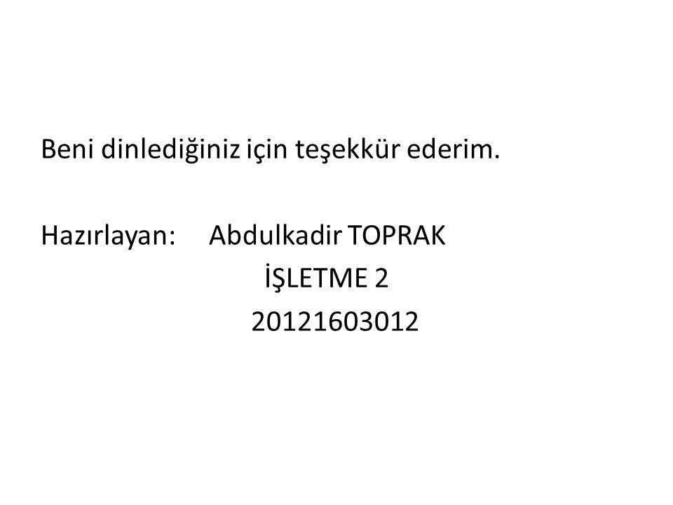 Beni dinlediğiniz için teşekkür ederim. Hazırlayan: Abdulkadir TOPRAK İŞLETME 2 20121603012