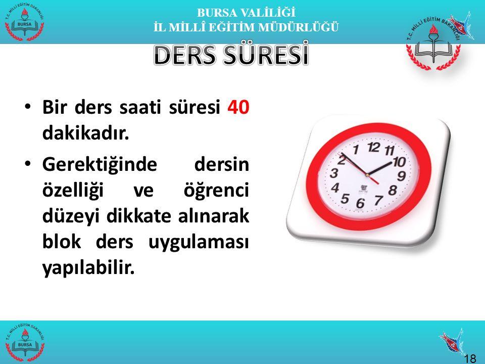 BURSA VALİLİĞİ İL MİLLÎ EĞİTİM MÜDÜRLÜĞÜ Bir ders saati süresi 40 dakikadır.