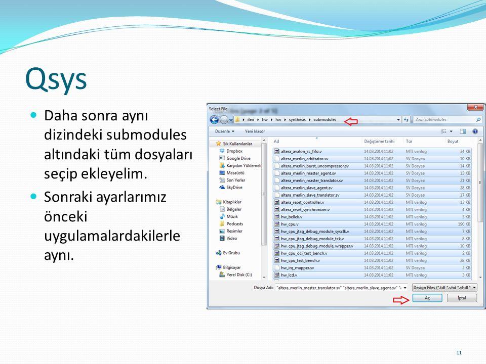 Qsys Daha sonra aynı dizindeki submodules altındaki tüm dosyaları seçip ekleyelim. Sonraki ayarlarımız önceki uygulamalardakilerle aynı. 11