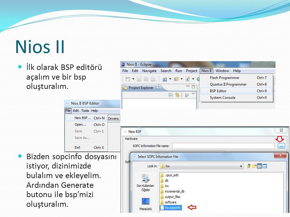 Nios II İlk olarak BSP editörü açalım ve bir bsp oluşturalım. Bizden sopcinfo dosyasını istiyor, dizinimizde bulalım ve ekleyelim. Ardından Generate b