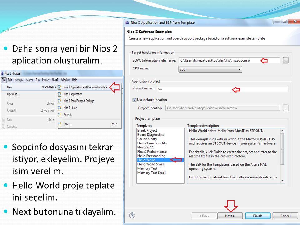 Daha sonra yeni bir Nios 2 aplication oluşturalım. Sopcinfo dosyasını tekrar istiyor, ekleyelim. Projeye isim verelim. Hello World proje teplate ini s