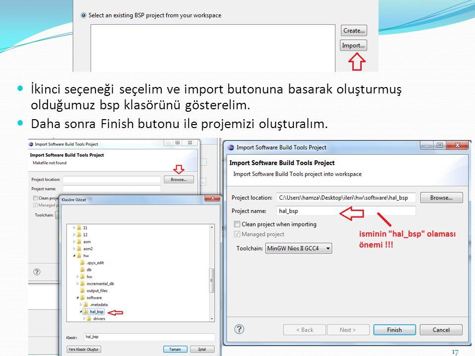 İkinci seçeneği seçelim ve import butonuna basarak oluşturmuş olduğumuz bsp klasörünü gösterelim. Daha sonra Finish butonu ile projemizi oluşturalım.